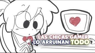 ¿LAS CHICAS GAMER LO ARRUINAN TODO?