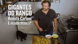 GIGANTES DO RANGO • Renato Carioni • É Massa, Fresca?