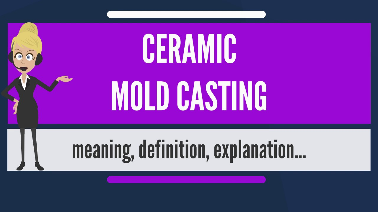 What is CERAMIC MOLD CASTING? What does CERAMIC MOLD CASTING mean? CERAMIC MOLD CASTING meaning