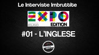 Le Interviste Imbruttite - EXPO edition #01 - L'inglese