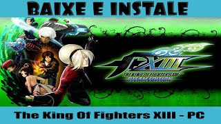 Como Baixar e Instalar (The King of Fighters) XIII - PC