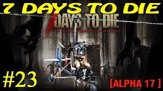 7 Days to Die Alpha 17 ► Тесты ► №23 (Стрим)