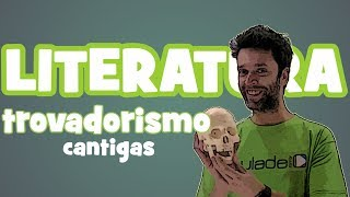 Literatura Portuguesa - Trovadorismo (Cantigas)