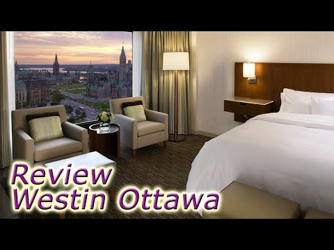 Westin Ottawa Hotel Review - Canada's Capital Hotels