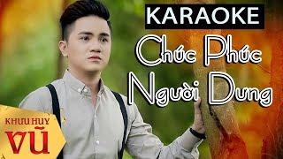 Karaoke : Chúc Phúc Người Dưng || Khưu Huy Vũ