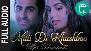 'Mitti Di Khushboo' FULL AUDIO   MP3 DOWNLOAD   Ayushmann Khurrana   Rochak Kohli   YouTube