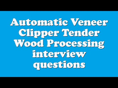 Automatic Veneer Clipper Tender Wood Processing interview questions