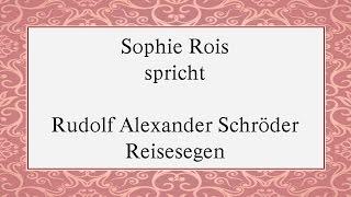 """Rudolf Alexander Schröder """"Reisesegen"""""""