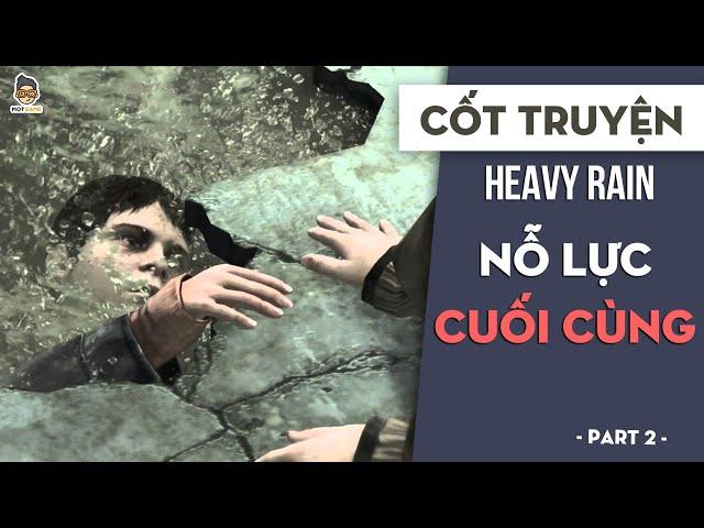 Nỗ lực cuối cùng P2 | Cốt truyện Heavy Rain | Mọt Game