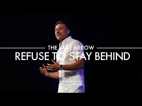 Erwin McManus | The Last Arrow | Refuse to Stay Behind