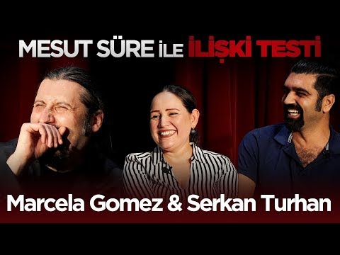 Mesut Süre İle İlişki Testi | #8 Konuklar: Marcela Gomez & Serkan Turhan
