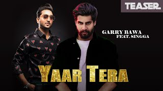 Garry Bawa Ft Singga Yaar Tera (Teaser) | Laddi Gill | Full on 19th April 2019