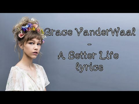 Grace VanderWaal - A Better Life [Full HD] lyrics