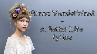 Grace VanderWaal - A Better Life [Full HD] lyrics
