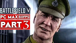 BATTLEFIELD 5 Campaign Gameplay Walkthrough Part 3 [1080p HD 60FPS PC MAX SETTINGS] - No Commentary
