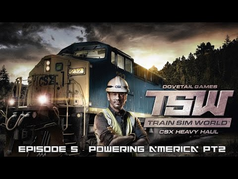 TSW - CSX Heavy Haul - Episode 5 - Powering America Part 2
