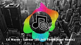 Lil Wayne - Uproar (DJ Jeff Twerk Hype Remix)
