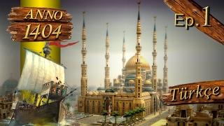 Anno 1404 Ep#01 TÜRKÇE ANLATIM (Dawn of Discovery) Venice