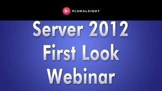 Windows Server 2012 Webinar: First Look at Windows Server 2012