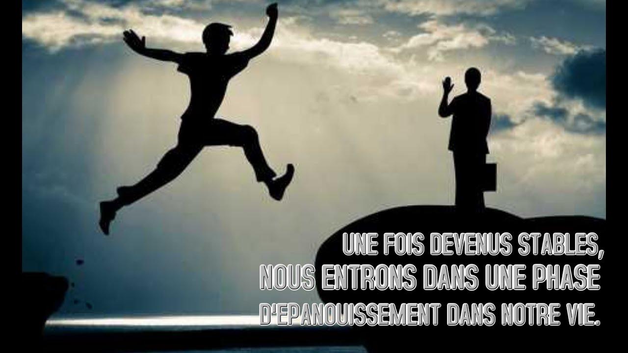 UNE FOIS DEVENUS STABLES, NOUS ENTRONS DANS UNE PHASE D'ÉPANOUISSEMENT DANS NOTRE VIE