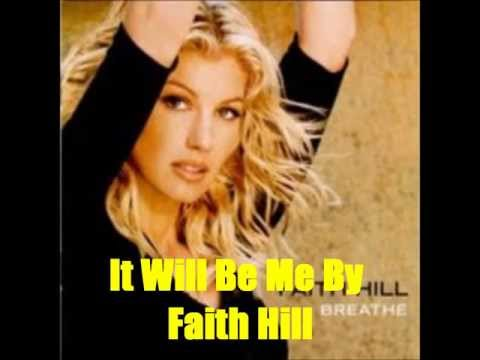 It Will Be Me By Faith Hill *Lyrics in description*