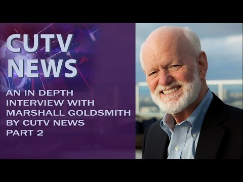 Marshall Goldsmith Interview with CUTV News – Part 2
