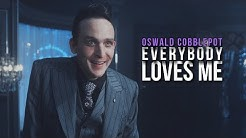 Oswald Cobblepot ][ Everybody Loves Me