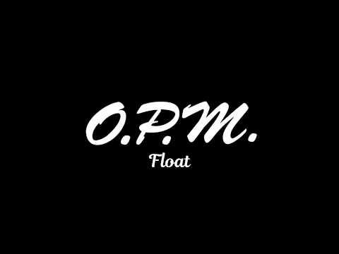 Float - O.P.M. (Explicit)