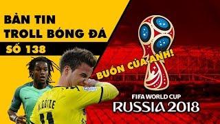 Bản tin Troll Bóng Đá số 138: Danh sách triệu tập World Cup 2018 - nỗi buồn Gotze và R.Sanches
