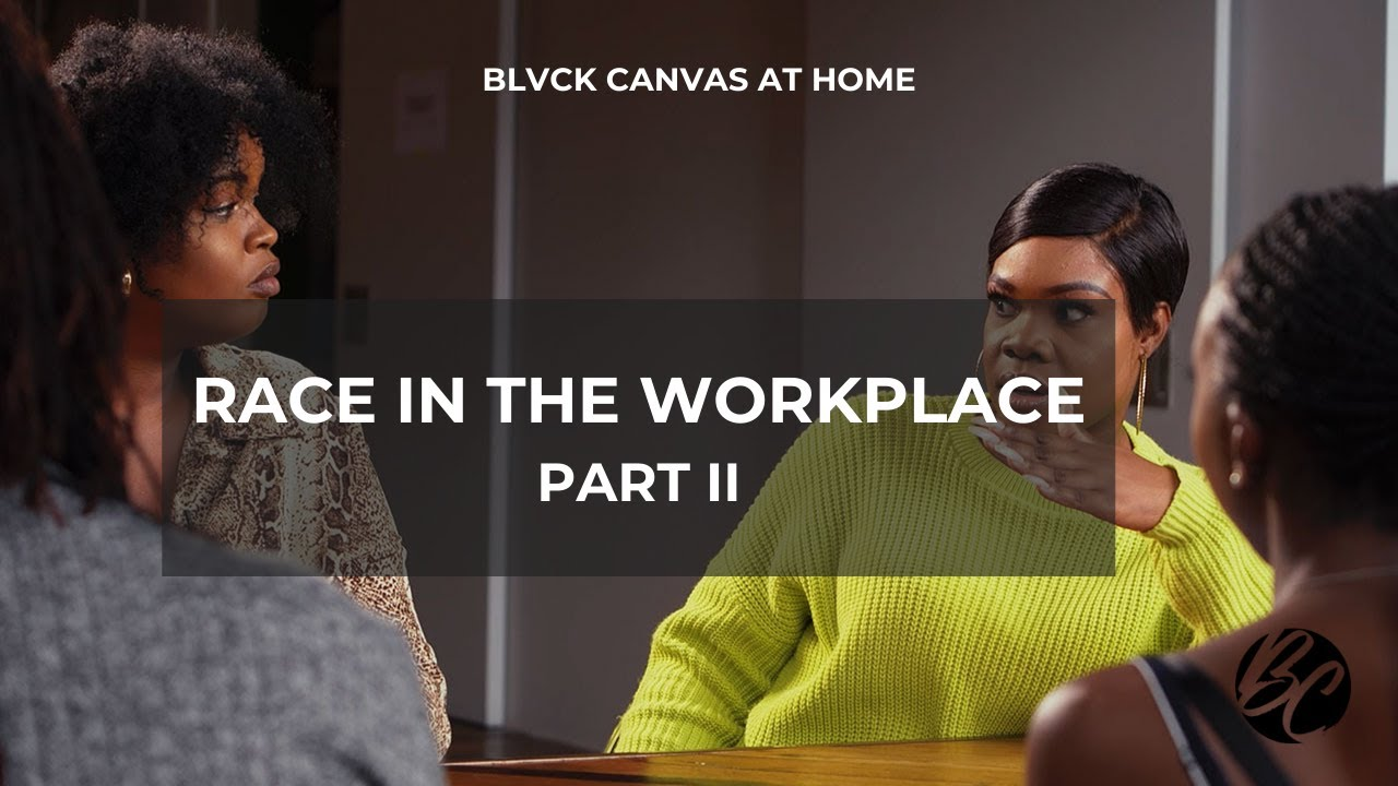 BLVCK CANVAS AT HOME | RACE IN THE WORKPLACE (PT.2)
