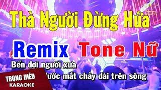 Karaoke Thà người Đừng Hứa Remix Tone Nữ Nhạc Sống | Trọng