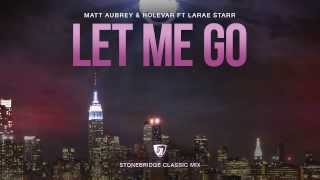 Matt Aubrey & Holevar ft LaRae Starr - Let Me Go (StoneBridge Classic Mix) Full Version HD