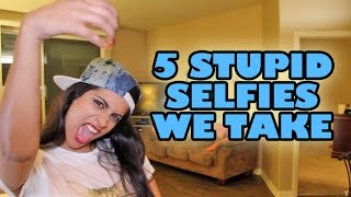5 Stupid Selfies We Take Thumbnail