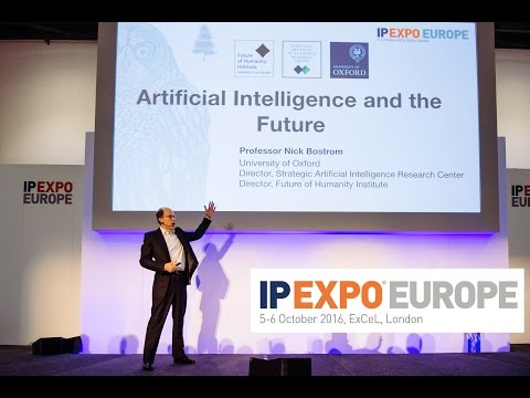 IP EXPO Europe Opening Keynote – Nick Bostrom – Artificial Intelligence & The Future