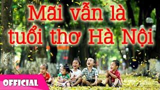 Mãi Vẫn Là Tuổi Thơ Tôi Hà Nội - Đoan Trang [Official MV HD]