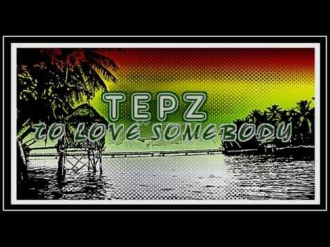 TEPZ - To Love Somebody