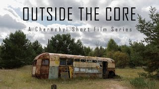 Outside The Core | CHERNOBYL 2019