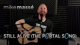 "Still Alive (from ""Portal"") (acoustic Jonathan Coulton cover) - Mike Massé"