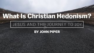 Desiring God - What Is Christian Hedonism? - John Piper