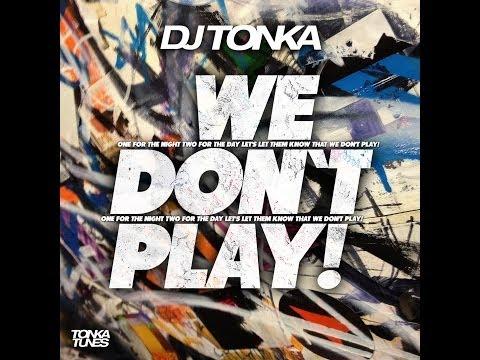 DJ Tonka - We Don't Play! (Original)