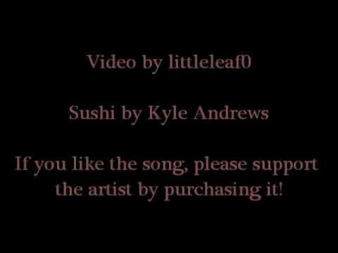 Kyle Andrews - Sushi (With Lyrics)