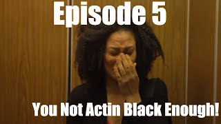 You Not Acting Black Enough | Working Out the Kinks Sitcom Web Series | Season 1 | Episode 5