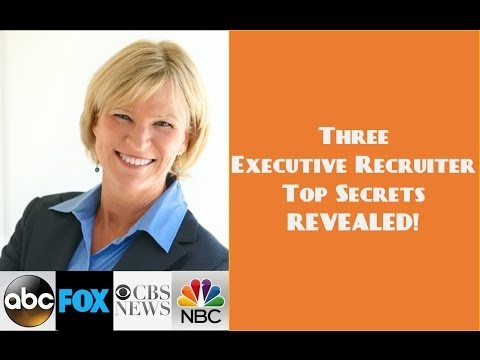 3 Executive Recruiter Top Secrets Revealed - Part 1