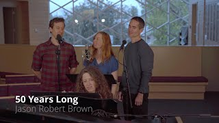 50 Years Long - Jason Robert Brown
