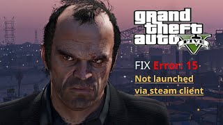 Fixed!!! GtaV Error: 15 Not launched via steam client.(+GTA V Download link) 2019