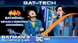Laboratório do Batman   O Batmóvel: Impulso e Resistência Aerodinâmica   DC Kids