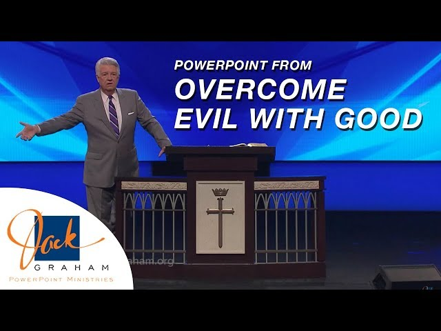 Powerpoint from: Overcome Evil with Good | PowerPoint with Dr. Jack Graham