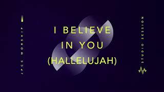 I Believe in You (Hallelujah) (Official Audio) - JPCC Worship