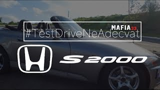 Honda S2000 - Test-Drive neAdecvat | MAFiA33