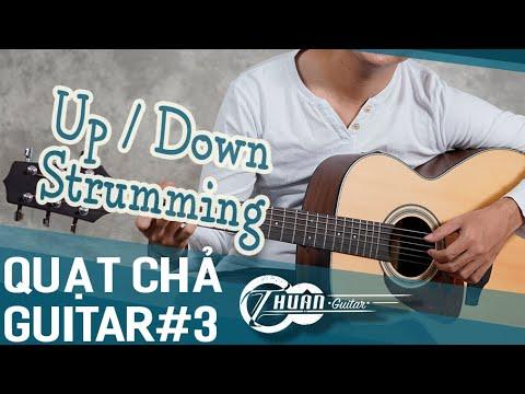 TỰ HỌC GUITAR NÂNG CAO BÀI 3 | KỸ THUẬT QUẠT LÊN/XUỐNG (UP/DOWN STRUM) CƠ BẢN